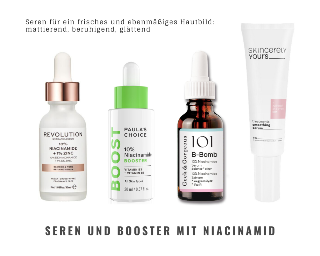 Hautpflegeprodukte mit Niacinamid. Seren und Booster: revolution Beauty 10% Niacinamide, Paula#s Choice Niacinamide Booster, Geek&Gorgeous B-Bomb, Skincerely Yours Smoothing Serum.