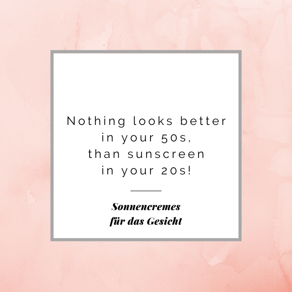 Nothing looks better in your 50s, tha sunscreen in yor 20s Sonnencremes für das Gesicht