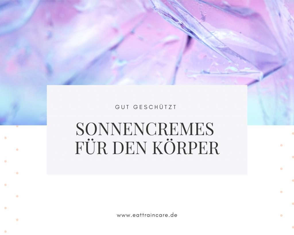 Teaserbild zum Beitrag  Gut geschützt, Sonnencremes für den Körper, auf dem Blog www.eattraincare.de